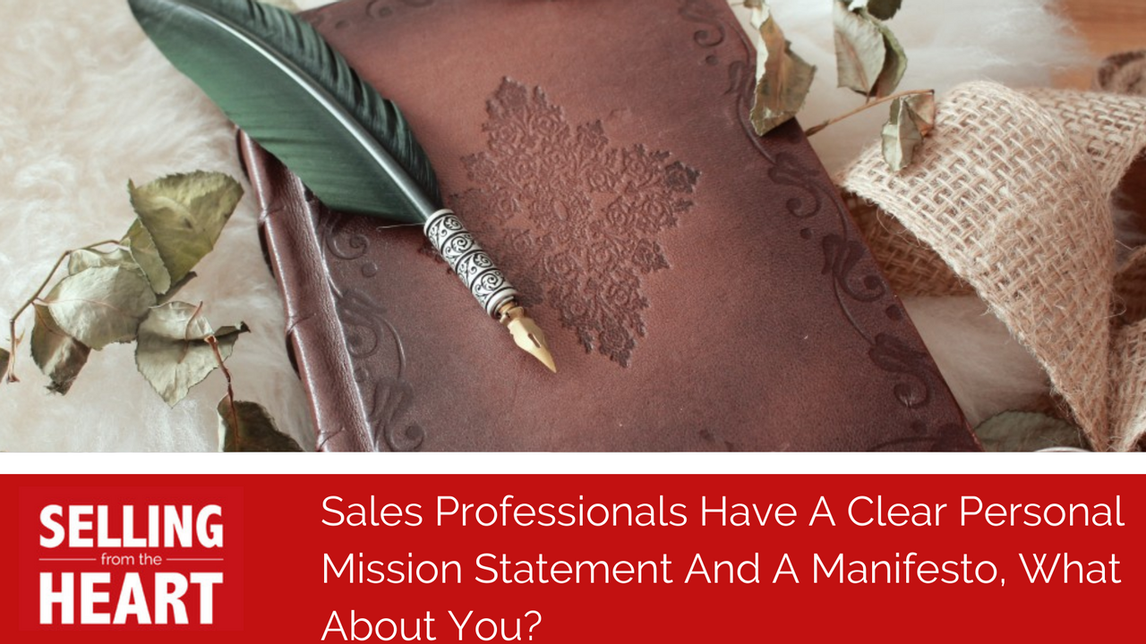 Sales Professionals Have A Clear Personal Mission Statement And A Manifesto, What About You?