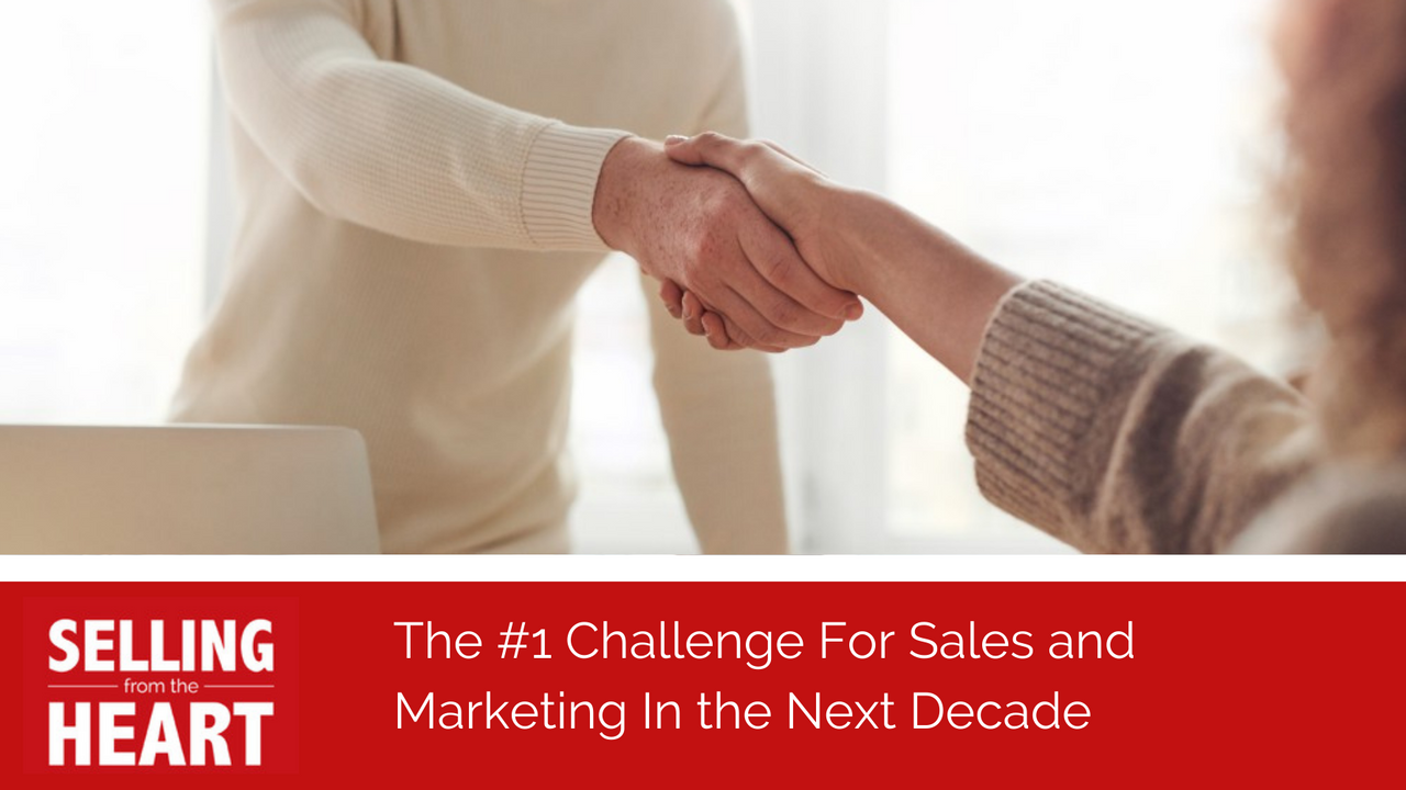 The #1 Challenge For Sales and Marketing In the Next Decade