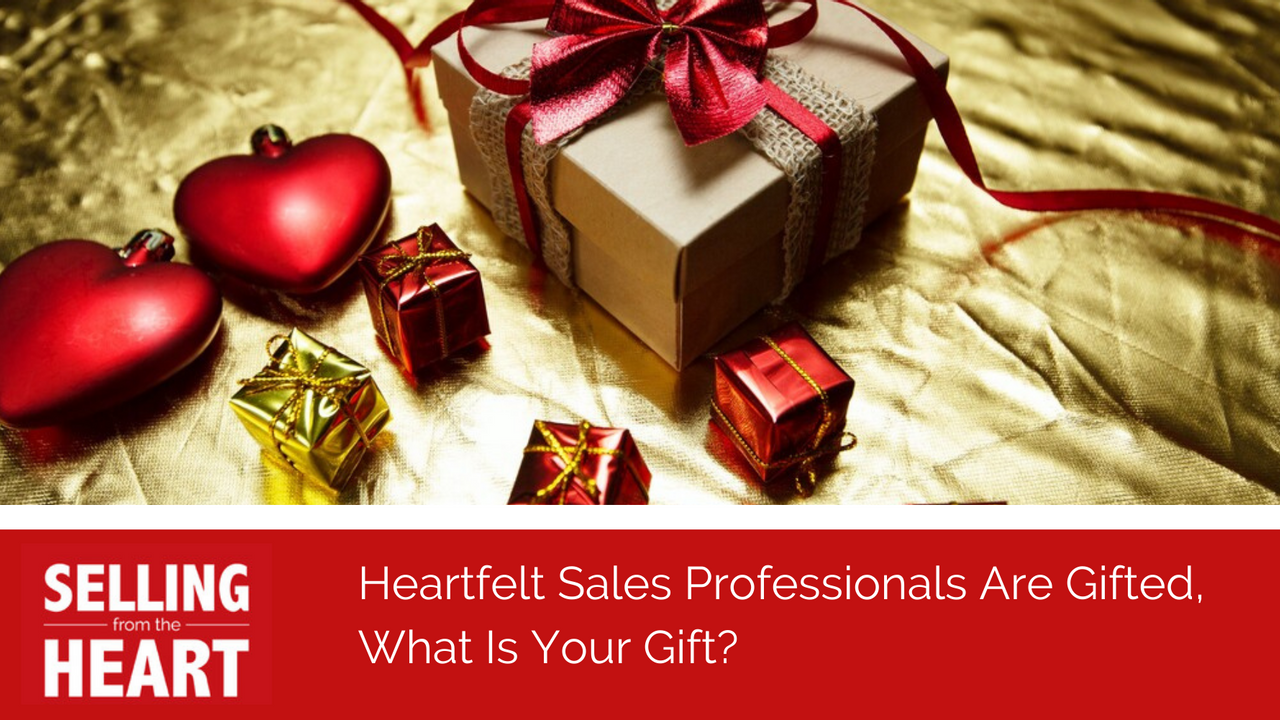 Heartfelt Sales Professionals Are Gifted, What Is Your Gift?