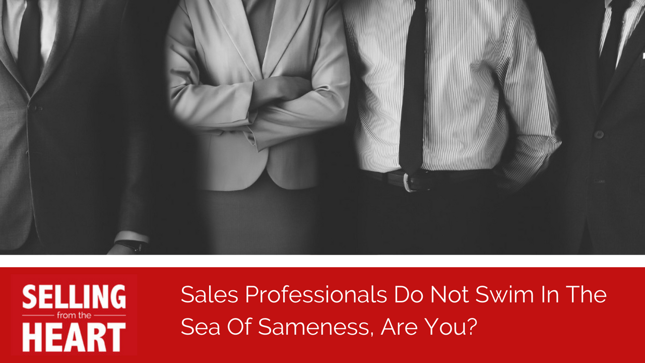 Sales Professionals Do Not Swim In The Sea Of Sameness, Are You