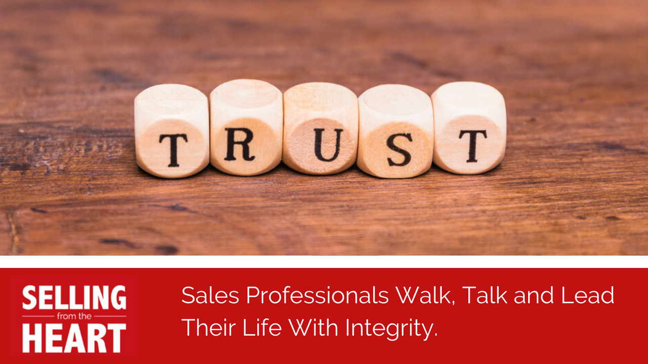 Sales Professionals Walk, Talk and Lead Their Life With Integrity.