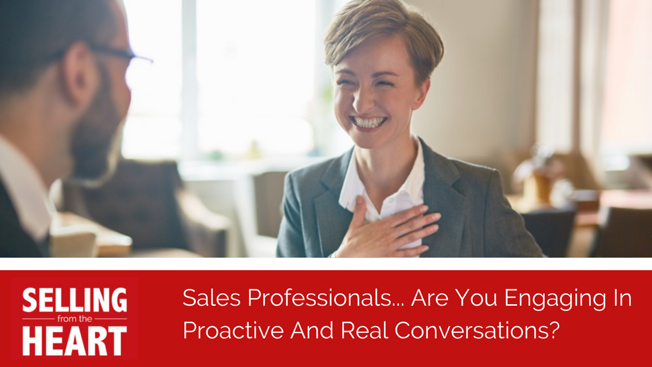 Sales Professionals... Are You Engaging In Proactive And Real Conversations?