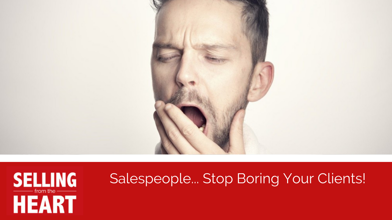 Salespeople... Stop Boring Your Clients!