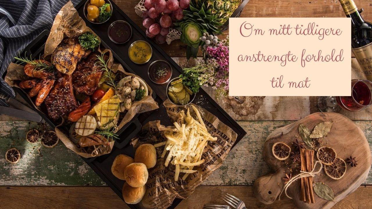 Bildet viser forskjellig mat i forbindelse med at dette blogginnlegget handler om å ha et anstrengt forhold til mat.