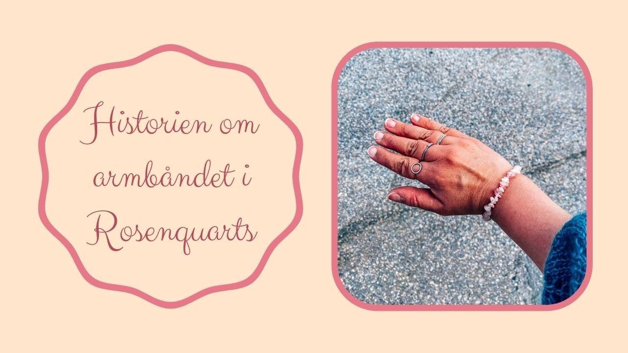 Historien om armbåndet i Rosenquarts - Et nydelig armbånd i krystallen Rosenquartz (kjærlighetsstenen).
