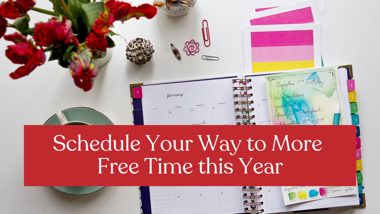 Schedule Your Way to More Free Time this Year