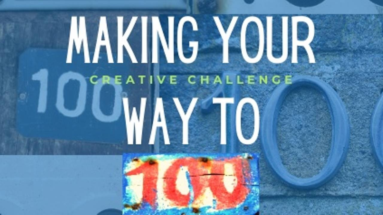 poster for Making Your Way To 100 Creative Art Challenge