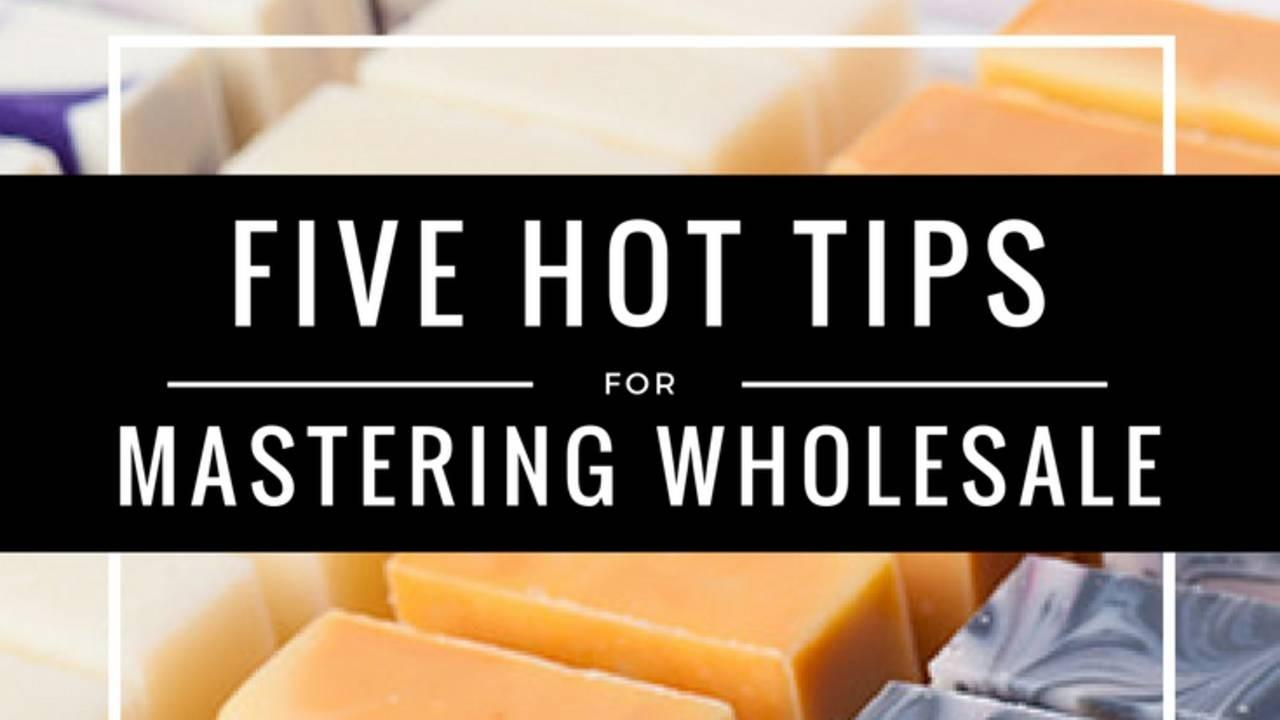 Five hot tips for mastering wholesale