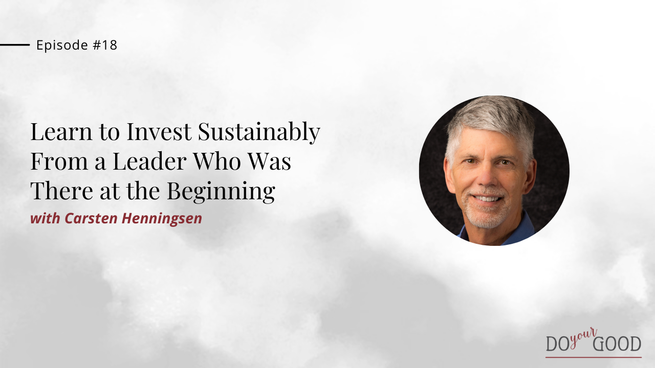 Learn To Invest Sustainably From A Leader Who Was There At The Beginning with Carsten Henningsen
