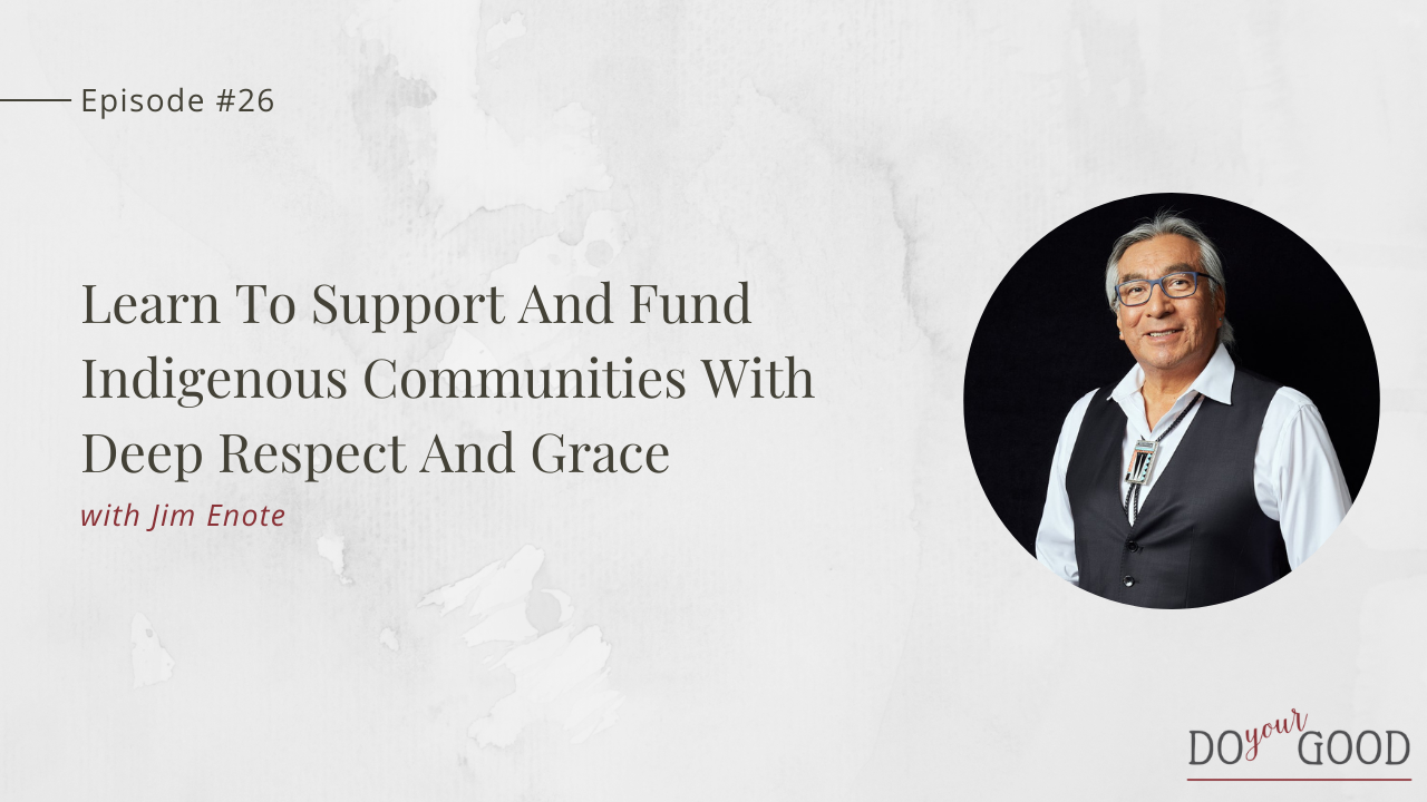 #26 Learn To Support And Fund Indigenous Communities With Deep Respect And Grace With Jim Enote