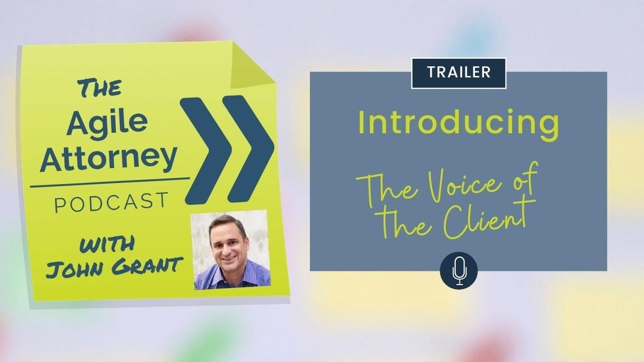 The Agile Attorney Podcast Trailer, Introducing Season 1, The Voice of the Client