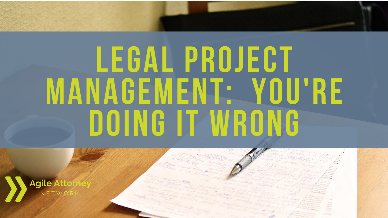 Legal Project Management: You're Doing it Wrong