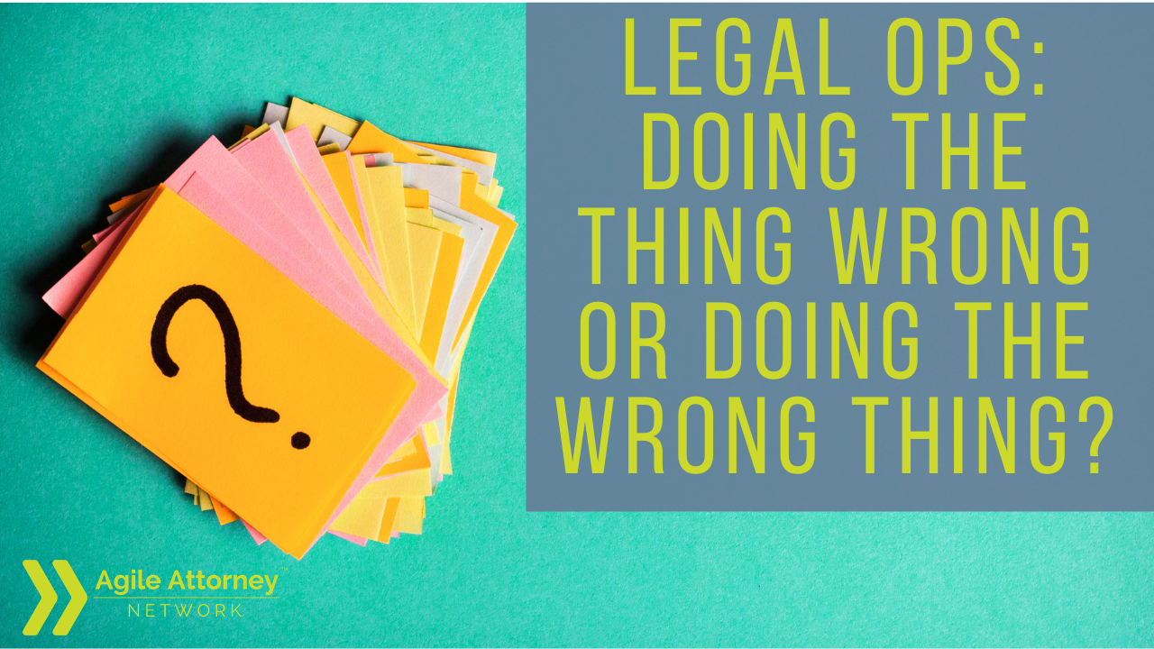 Legal Ops: Doing the Thing Wrong or Doing the Wrong Thing?
