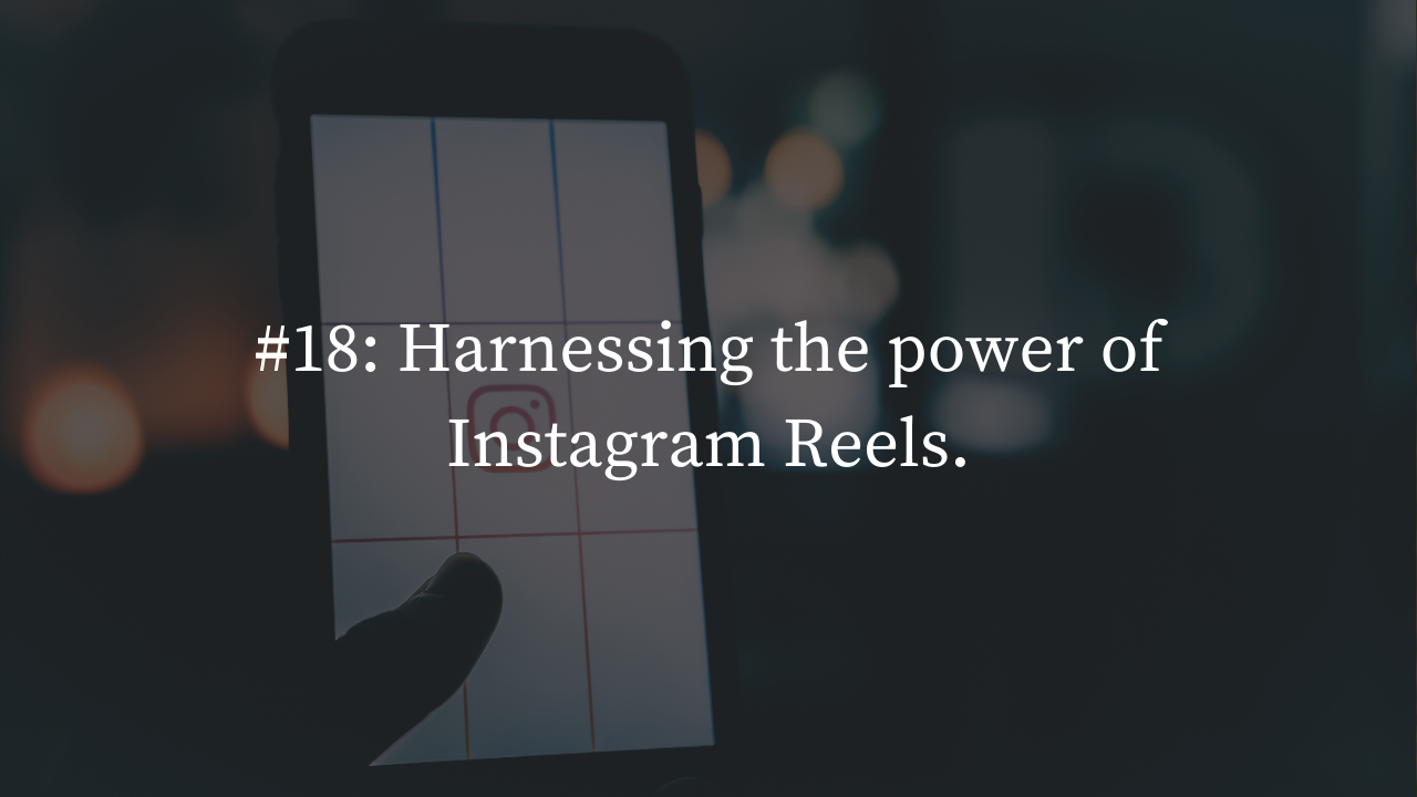 Harnessing the power of Instagram Reels