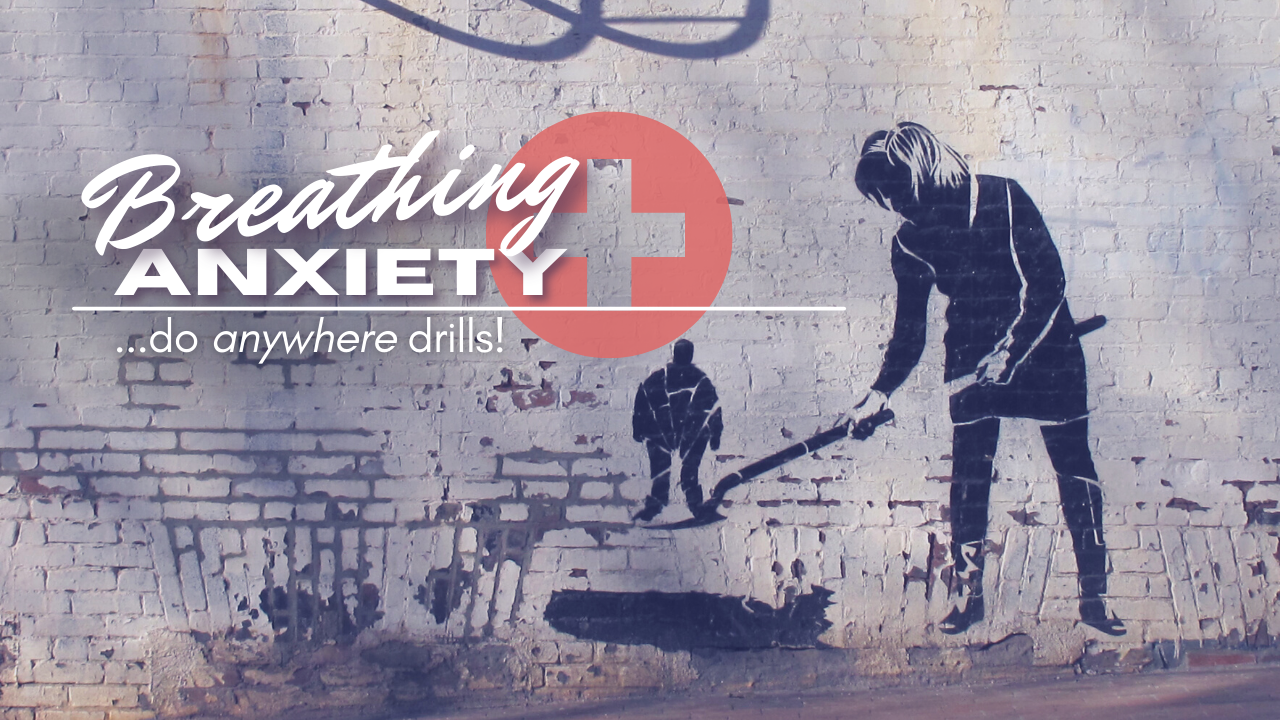 Graffiti brick wall. Title reads: breathing and anxiety, do anywhere drills!