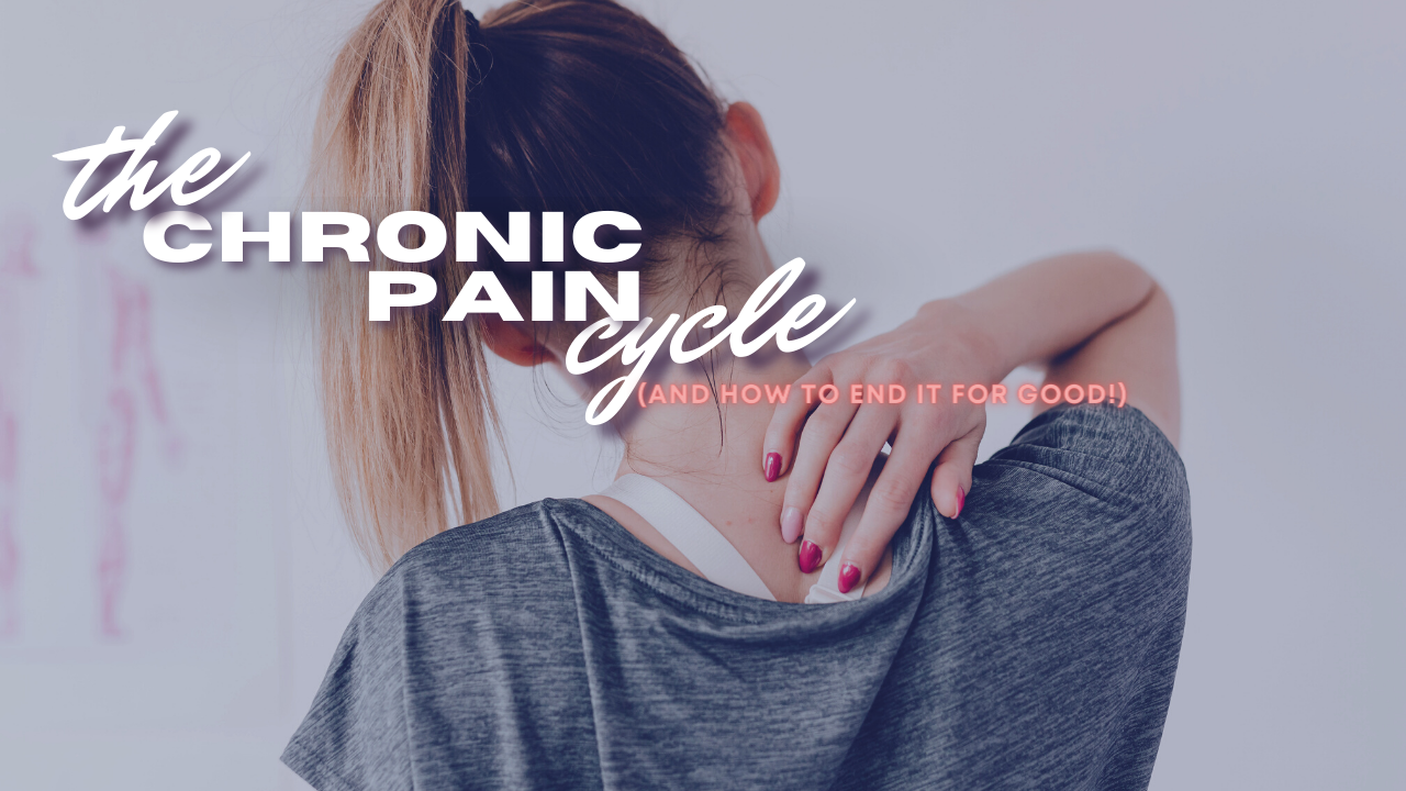 Woman rubbing her neck. Title reads: The chronic pain cycle (and how to end it for good!)