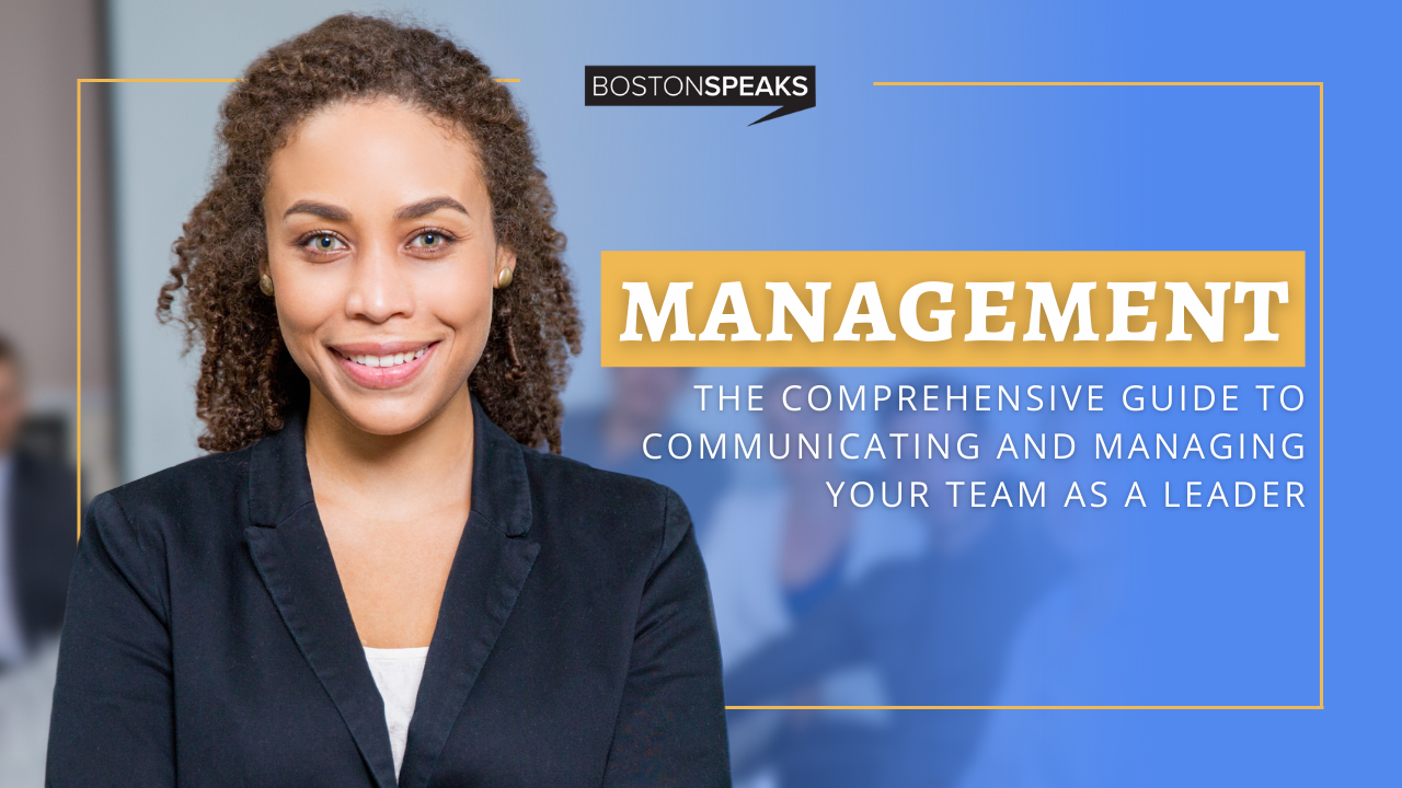 Management: The Comprehensive Guide To Communicating and Managing Your Team As A Leader