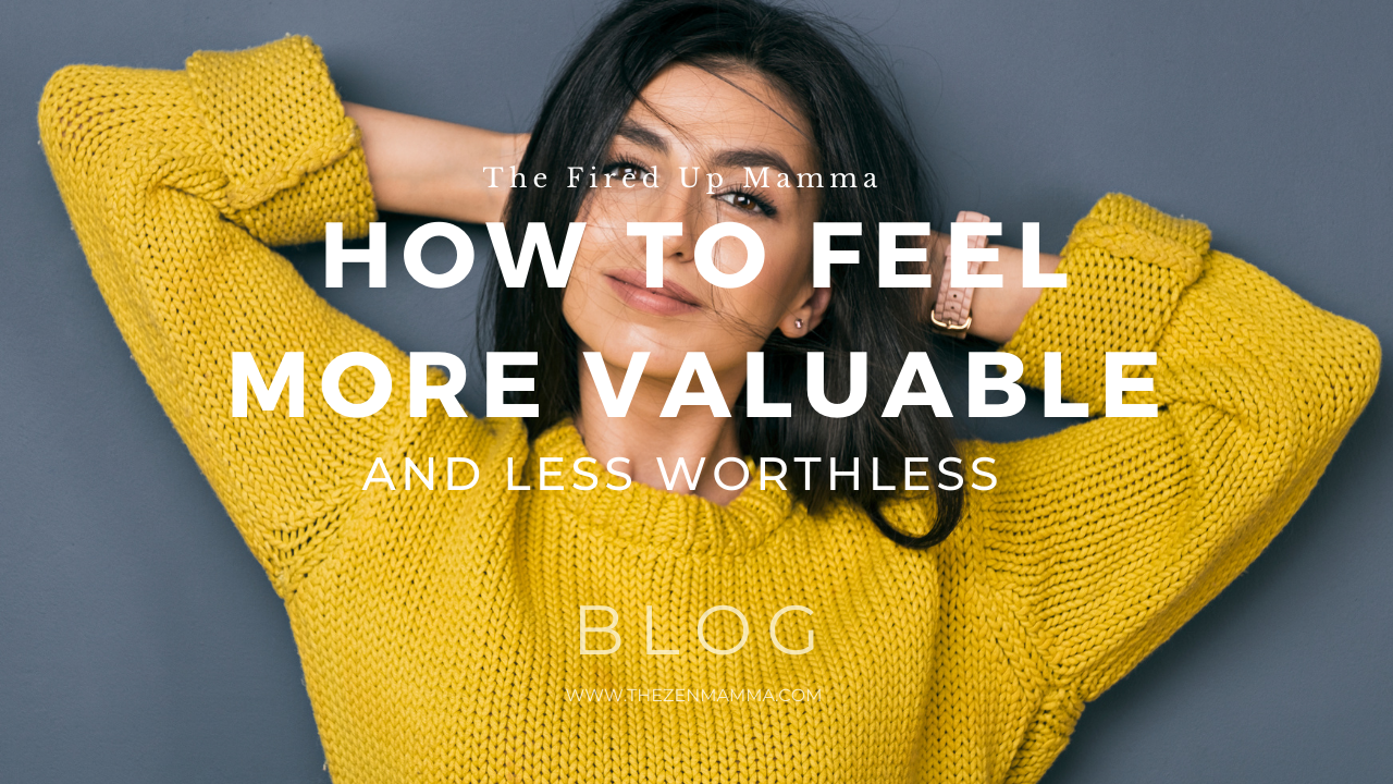 How to Feel More Valuable and Less Worthless Blog Post