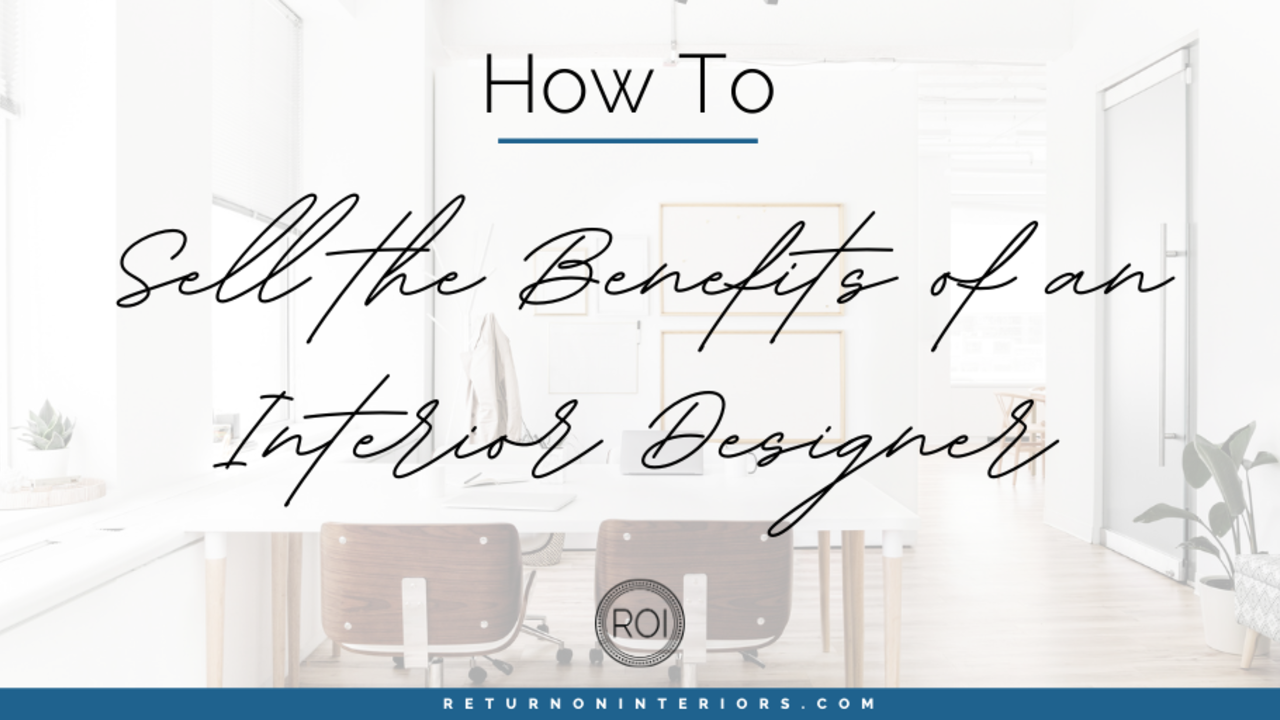 sell the benefits of an interior designer