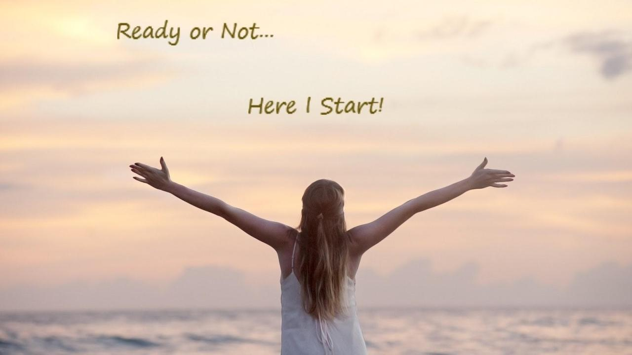 Ready or Not, Here I Start!