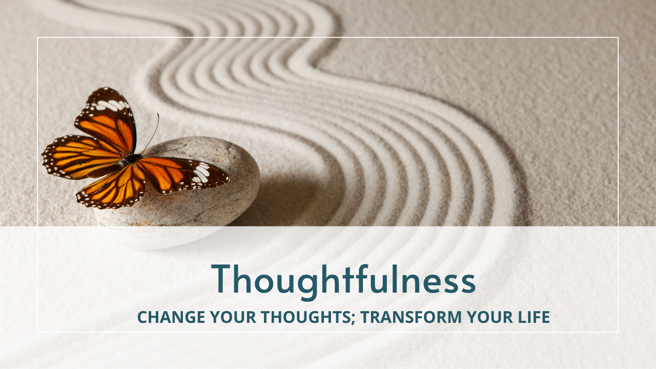 Butterfly and sand: Thoughtfulness: change your thoughts; transform your life