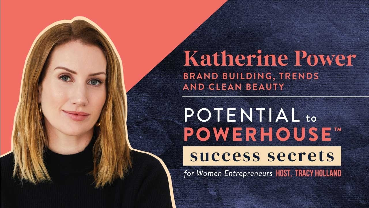 Katherine Power on Brand Building, Trends, and Clean Beauty