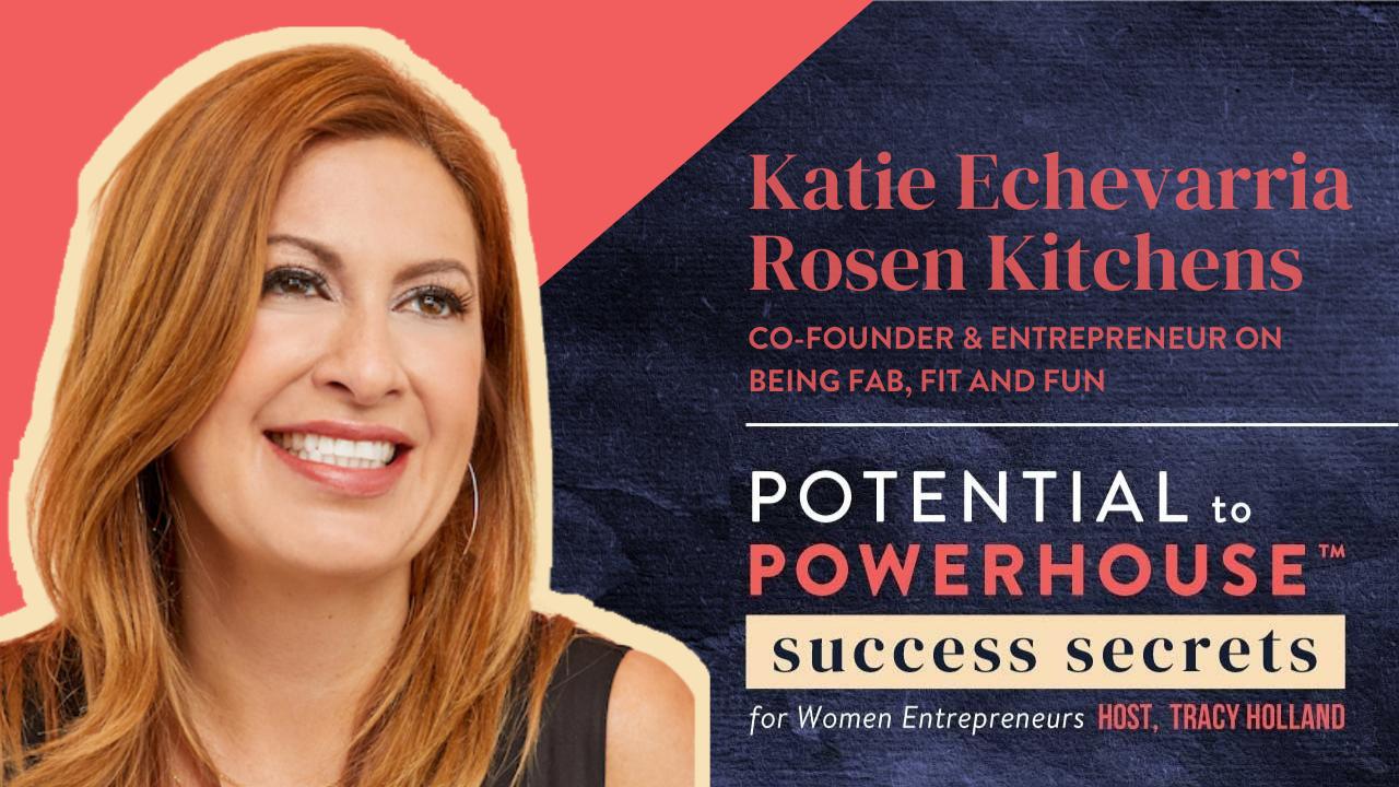 Katie Echevarria Rosen Kitchens, Co-Founder & Entrepreneur Fab, Fit and Fun
