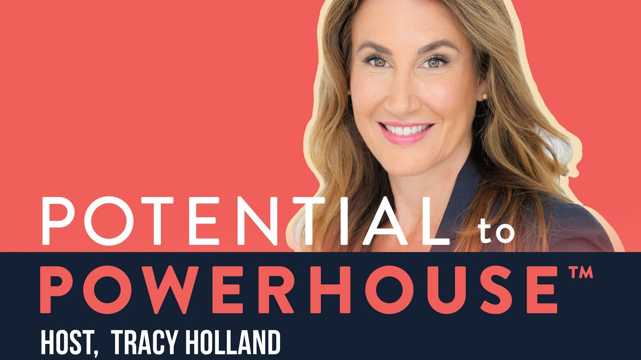 Tracy Holland Podcast From Potential to Powerhouse Welcome Episode