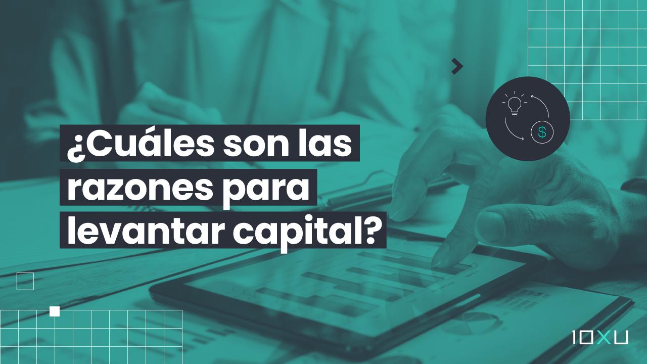 ¿Cuáles son las razones para levantar capital?