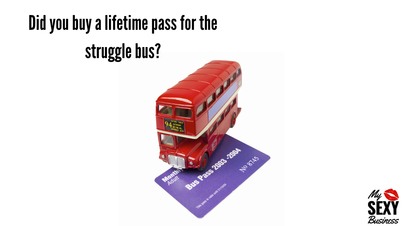 Did you buy a lifetime pass for the struggle bus?