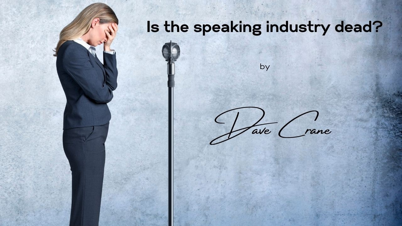 Is the speaking industry dead by Dave Crane