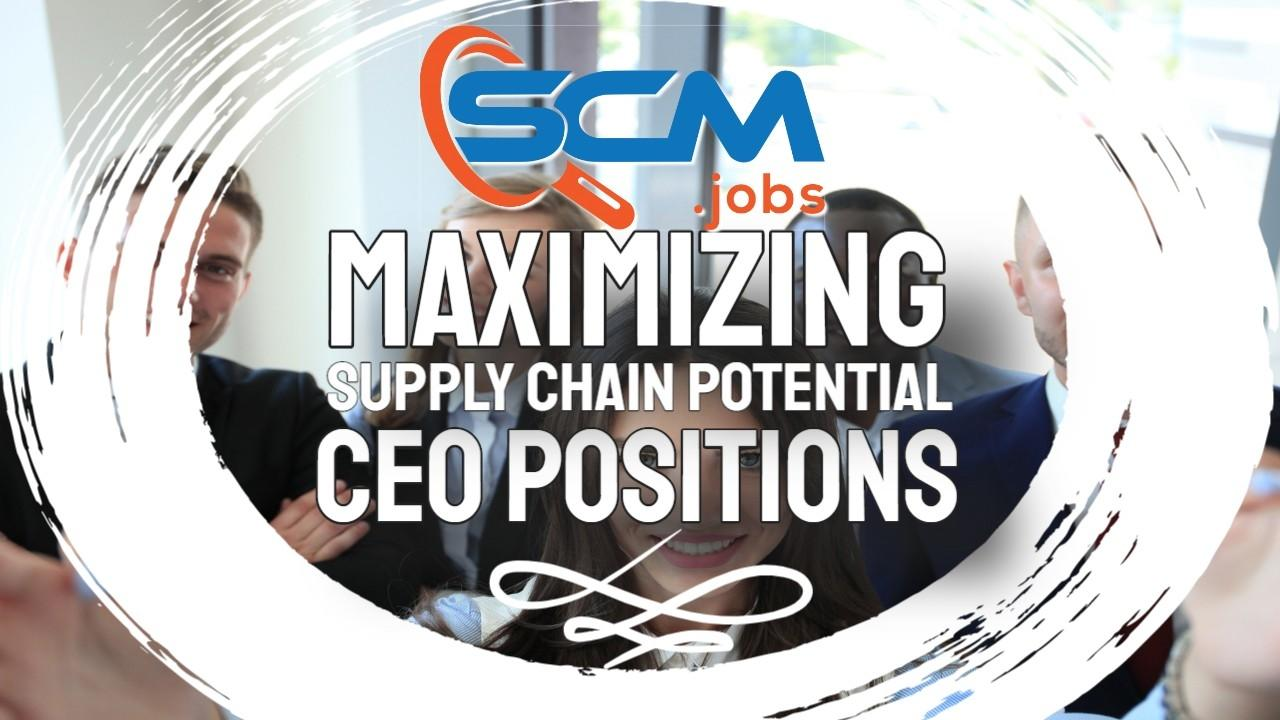 Maximizing Supply Chain Potential for CEO Positions