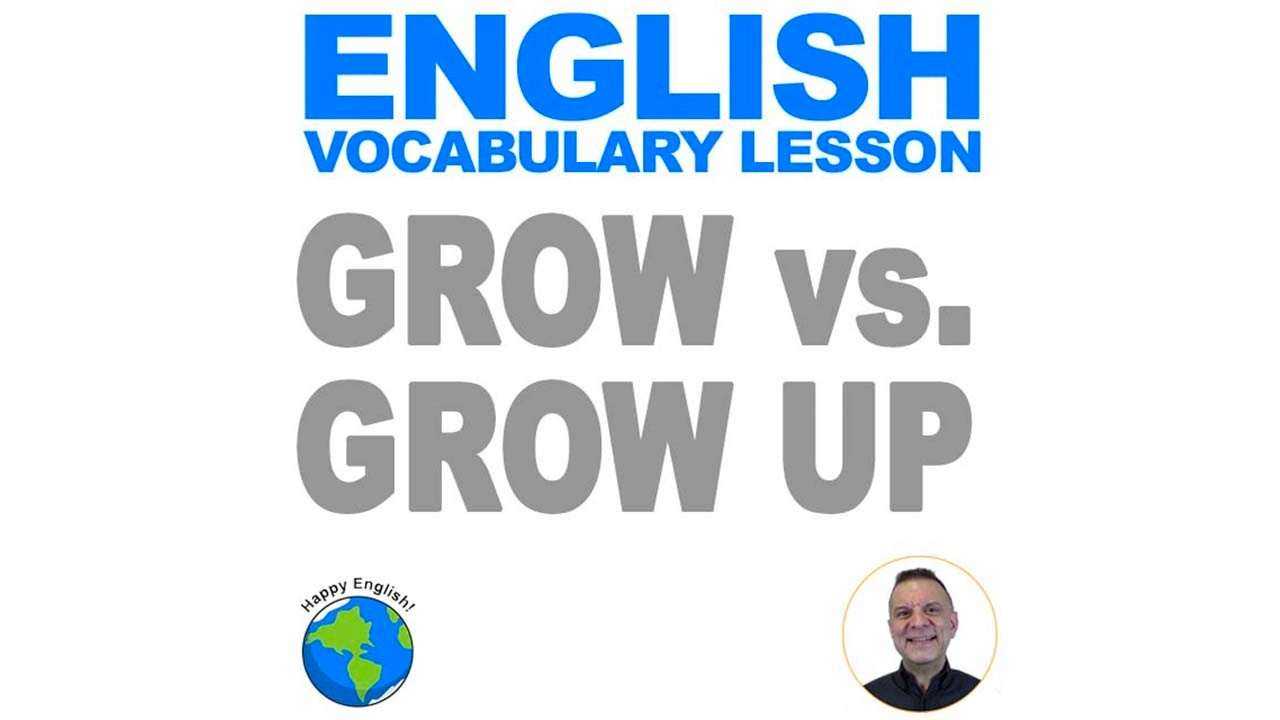 The difference between using grow and grow up in English