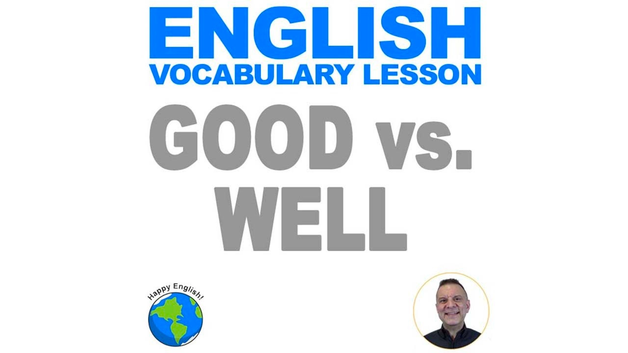 The difference between using good and well in English