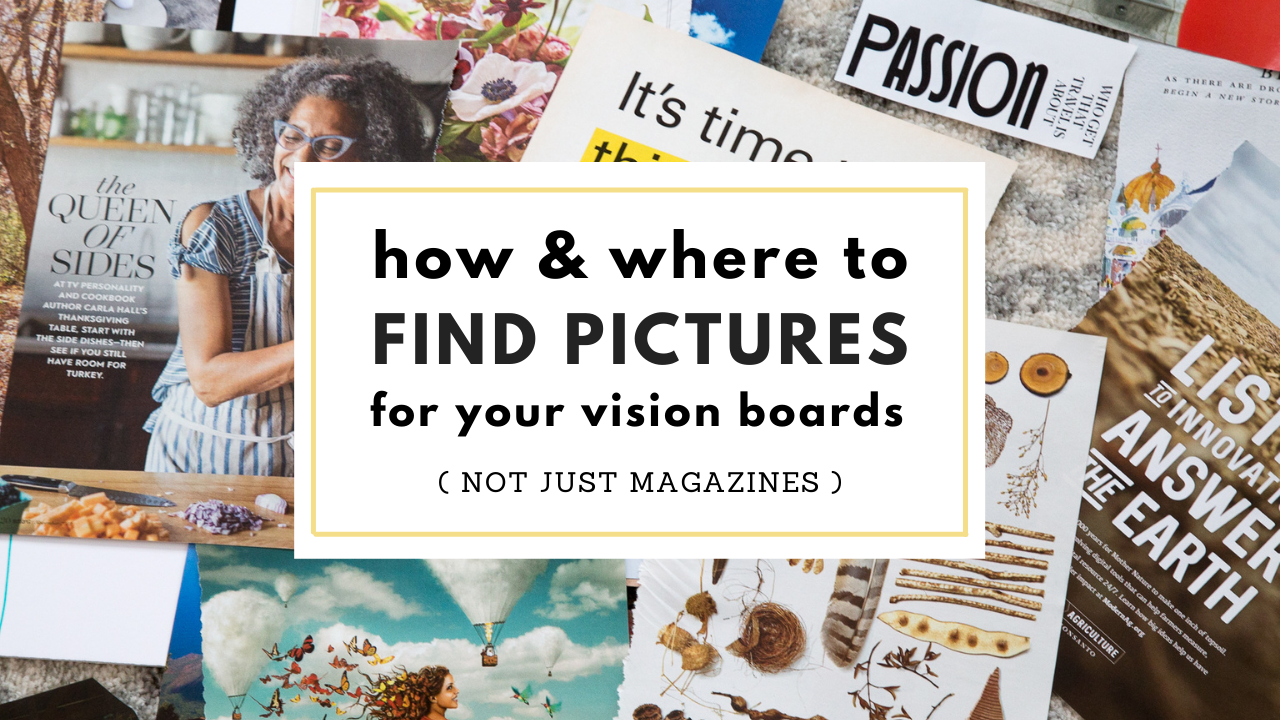 How and Where to Find Pictures for your Vision Boards (Not Just Magazines)