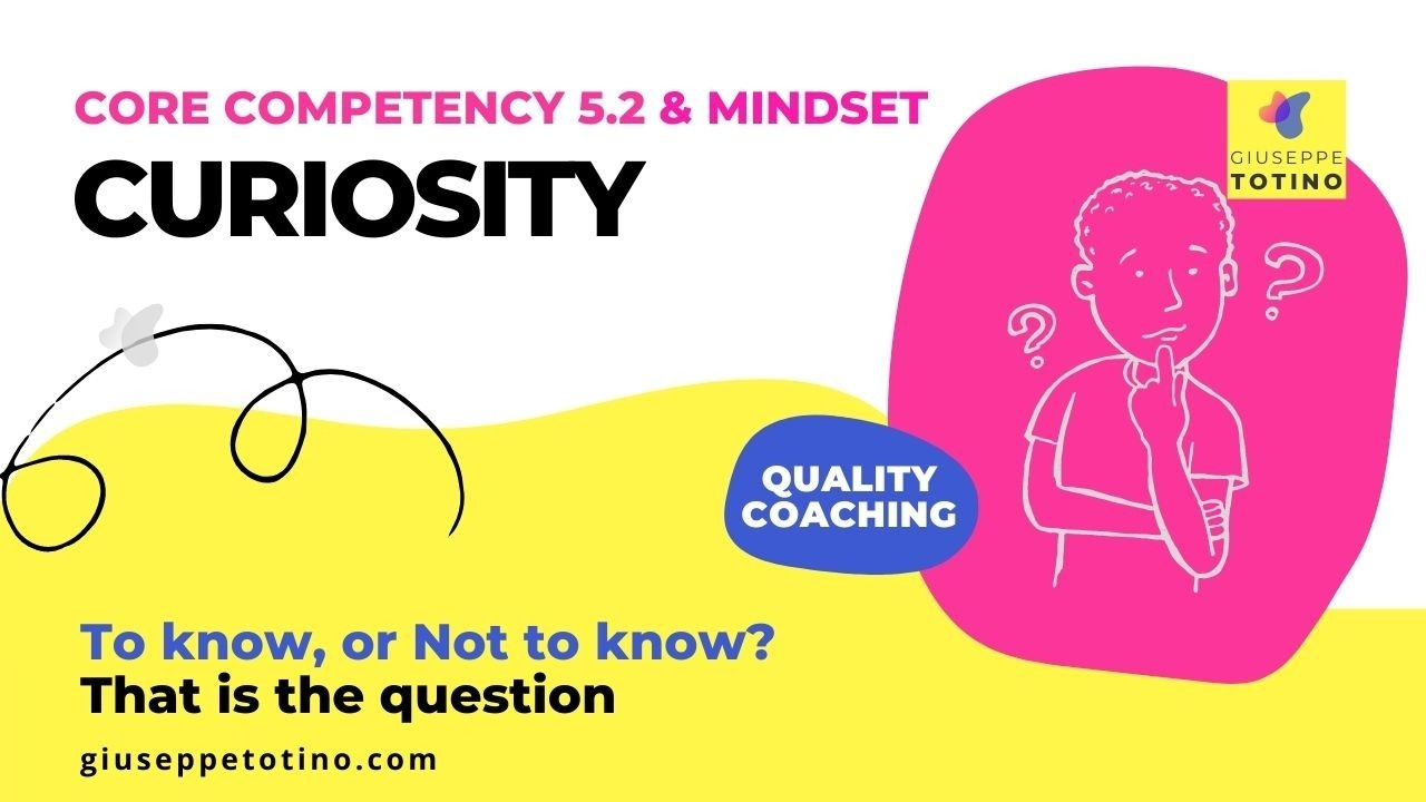 Giuseppe Totino MCC ICF Experienced Credentialing Mentor Coach - Blog - How can coaches show curiosity and comfort with not knowing