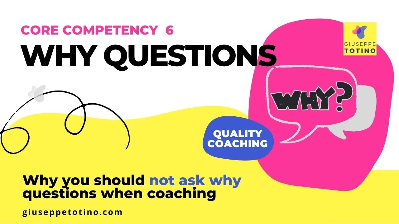 Giuseppe Totino MCC ICF Mentor Coach - Blog - Core Competency 7 Why you should not ask why questions when coaching
