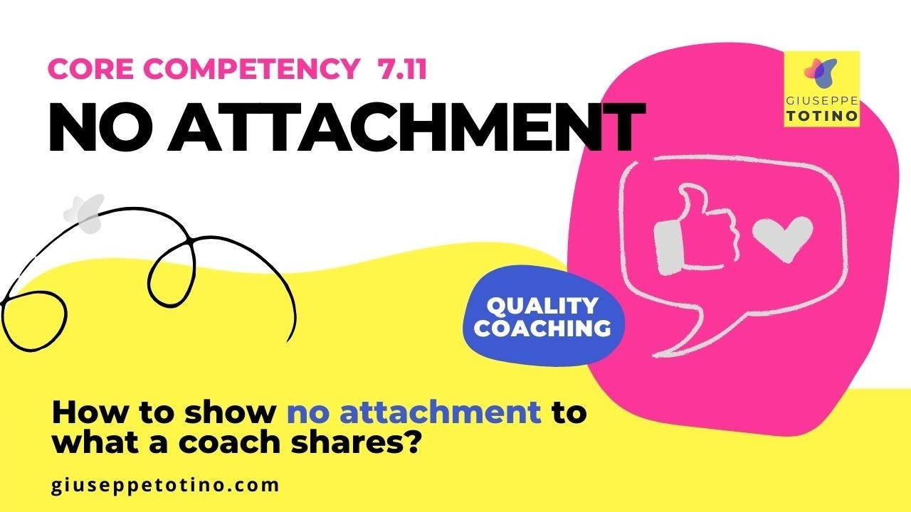 Giuseppe Totino MCC ICF Experienced Credentialing Mentor Coach - How to show no attachment to what a coach is sharing