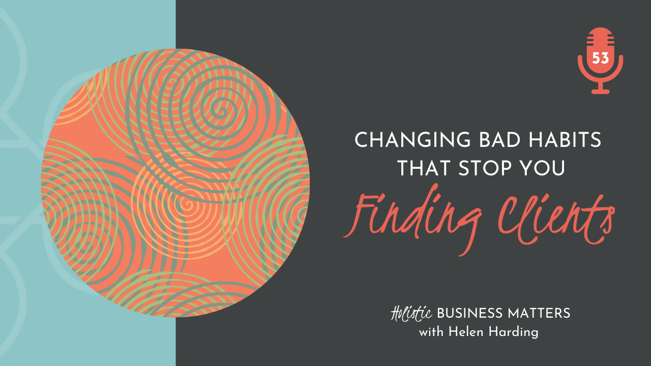 Changing Bad Habits That Stop You Finding Clients