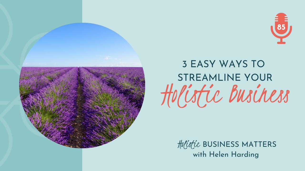 3 Easy Ways to Streamline Your Holistic Business