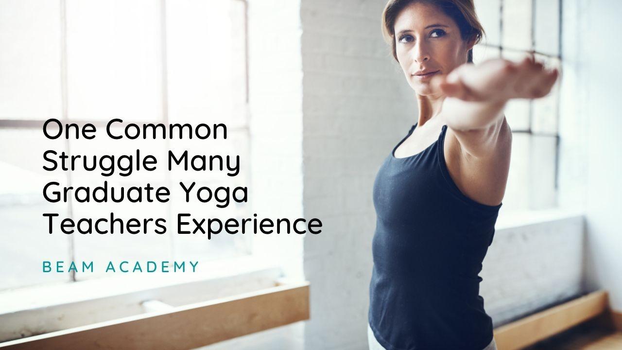 one common struggle many graduate yoga teachers experience