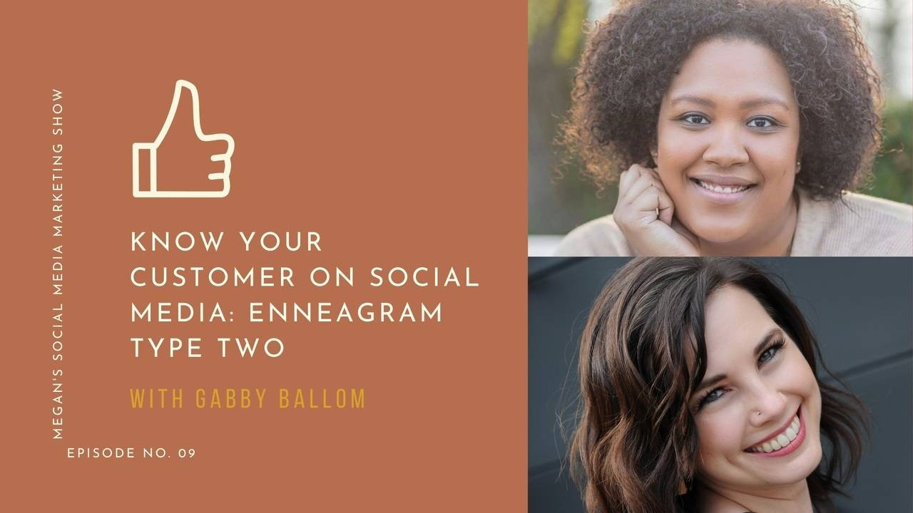 Megan's Social Media Marketing Show - episode 9 - Know Your Customer on Social Media: Enneagram Type Two