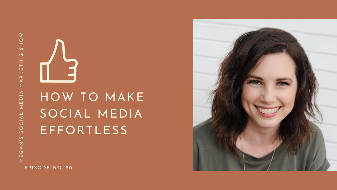 Megan's Social Media Marketing Show - episode 20 - How to Make Social Media Effortless