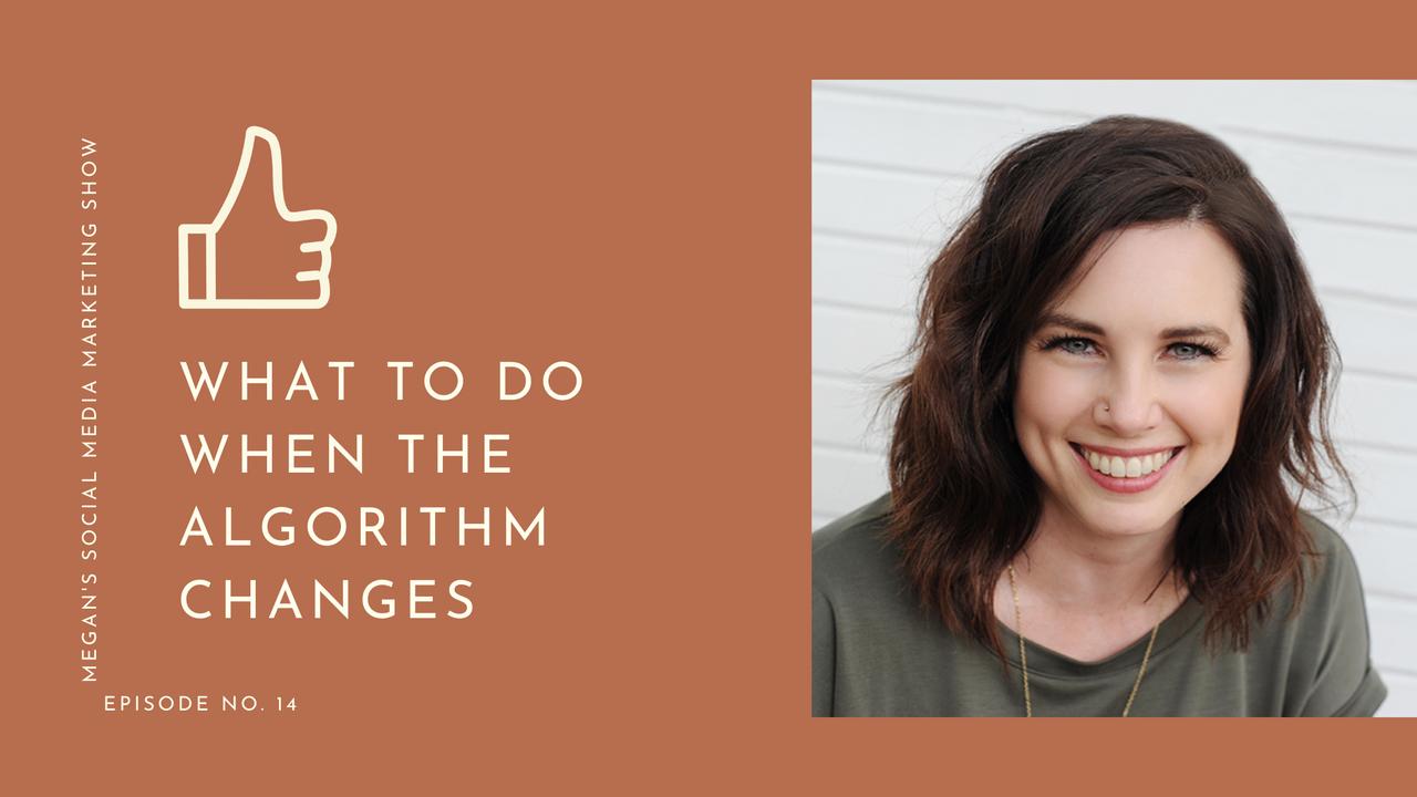 Megan's Social Media Marketing Show - episode 14 - What To Do When the Algorithm Changes