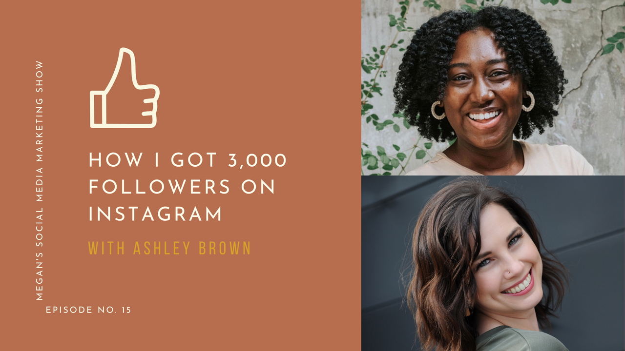 Megan's Social Media Marketing Show - episode 15 - How I Got 3,000 Followers on Instagram with Ashley Brown