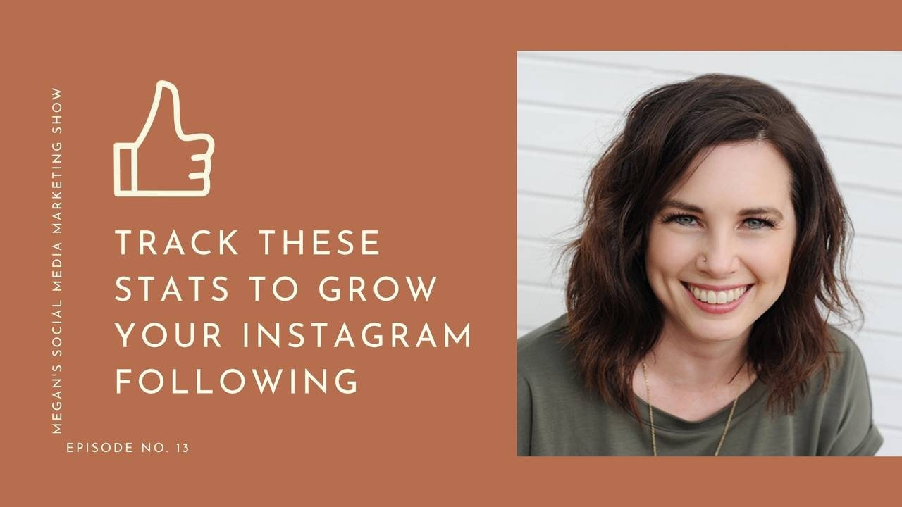 Megan's Social Media Marketing Show - episode 13 - Track These Stats to Grow Your Instagram Following