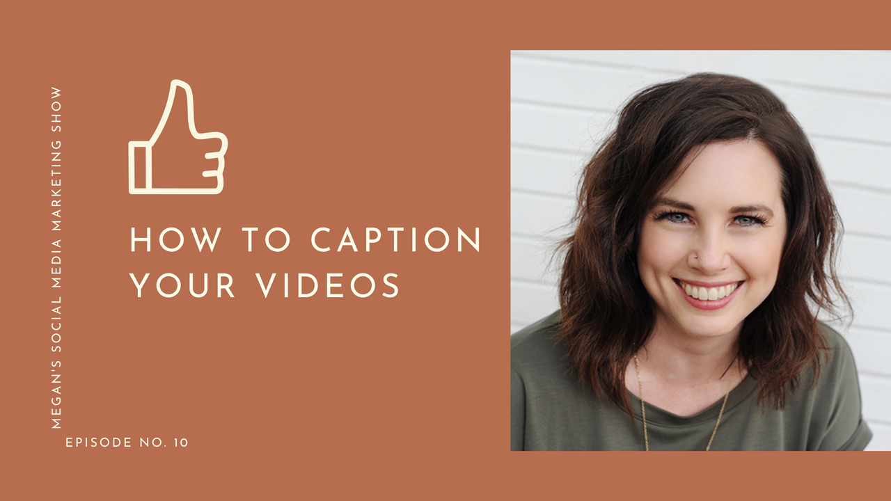 Megan's Social Media Marketing Show - episode 10 - How to caption your videos