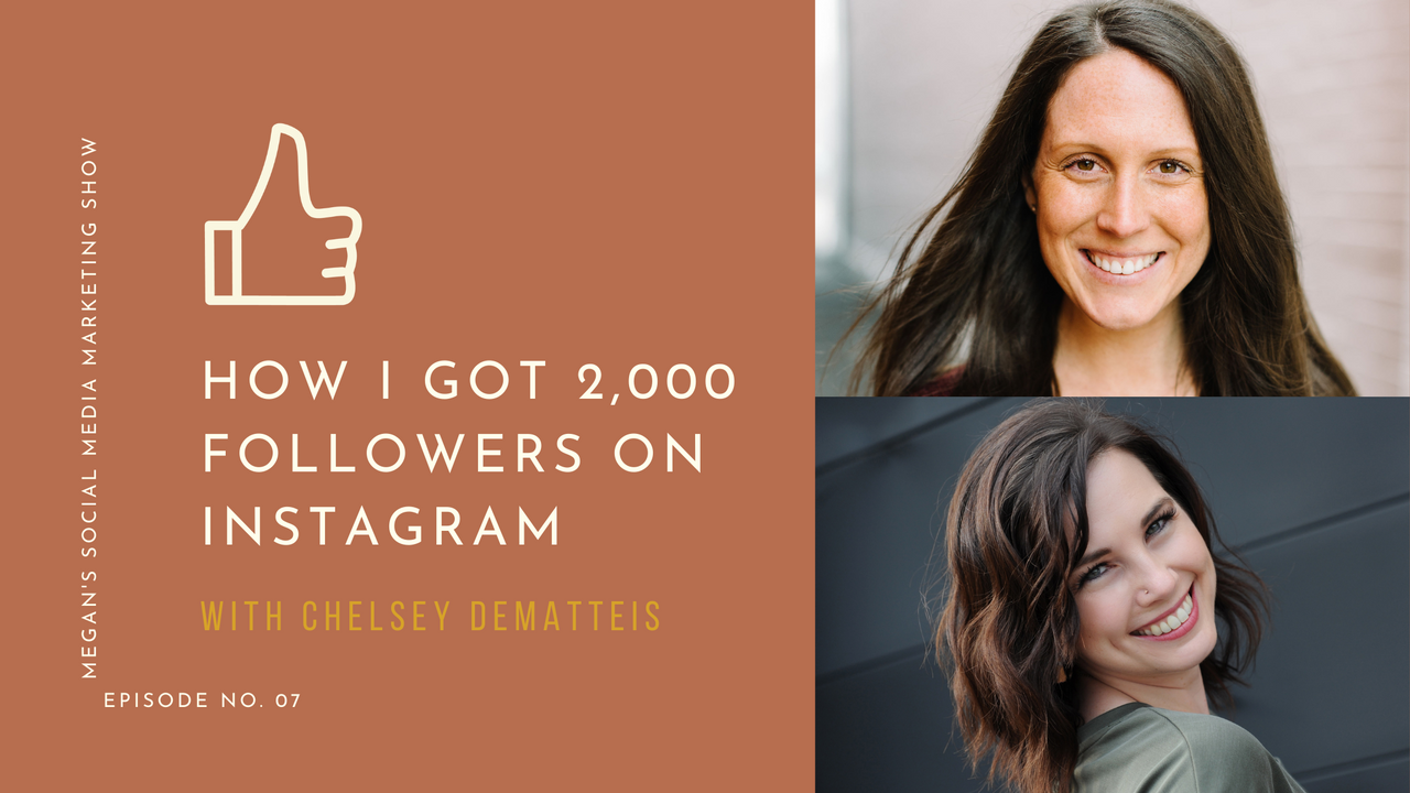 Megan's Social Media Marketing Show - episode 7 -How I got 2,000 followers on Instagram with Chelsey DeMatteis