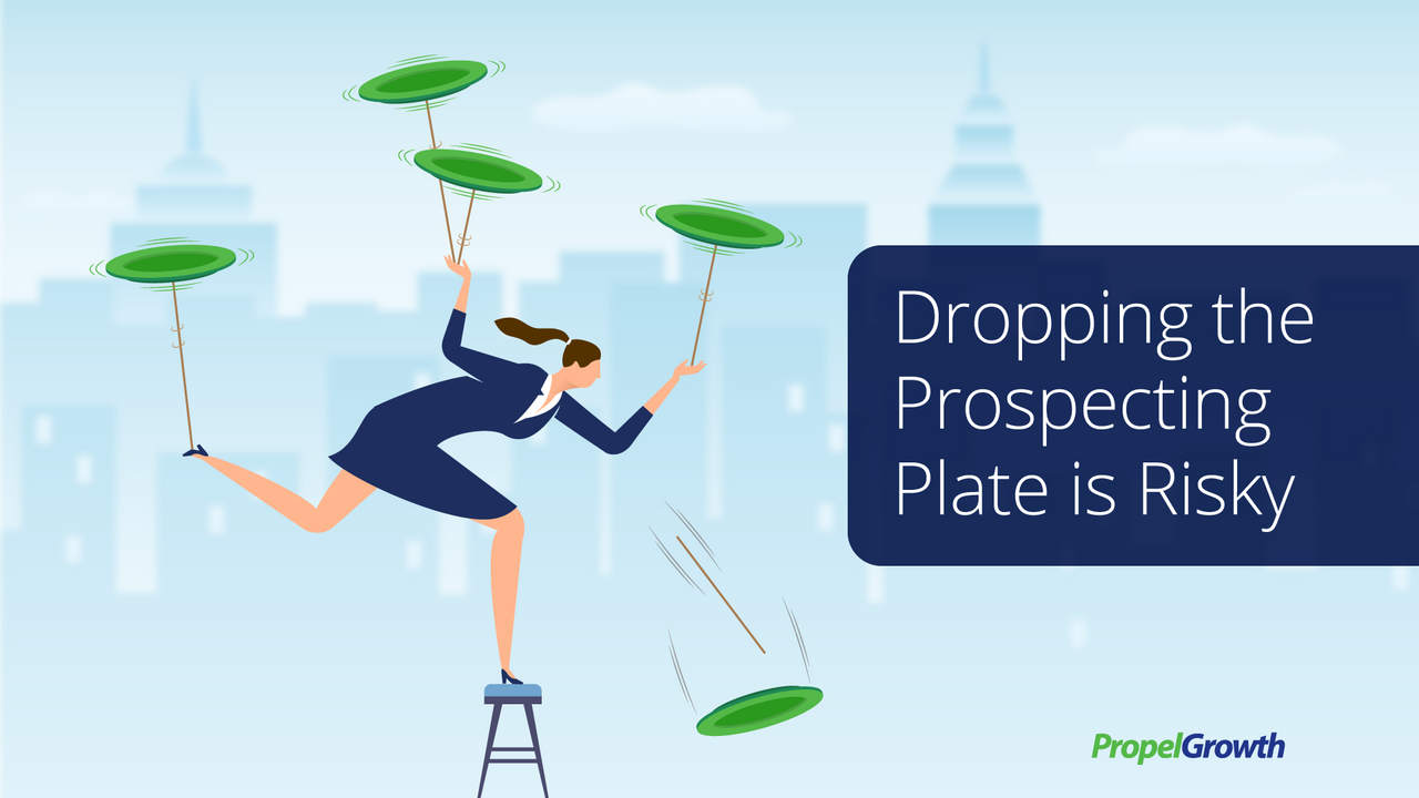 For salespeople, dropping the prospecting plate can be risky.