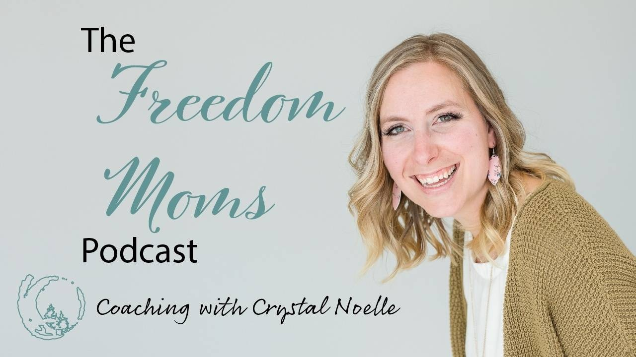 The Freedom Moms Podcast Coaching with Crystal Noelle